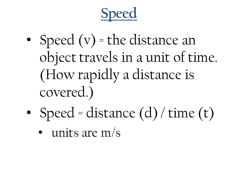 Speed = distance (d) / time (t)