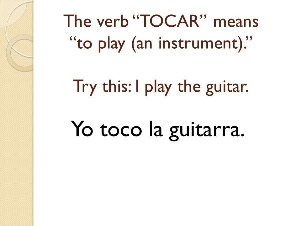 The verb TOCAR means to play (an instrument)