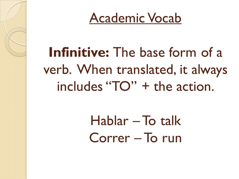 Academic Vocab Infinitive: The base form of a verb