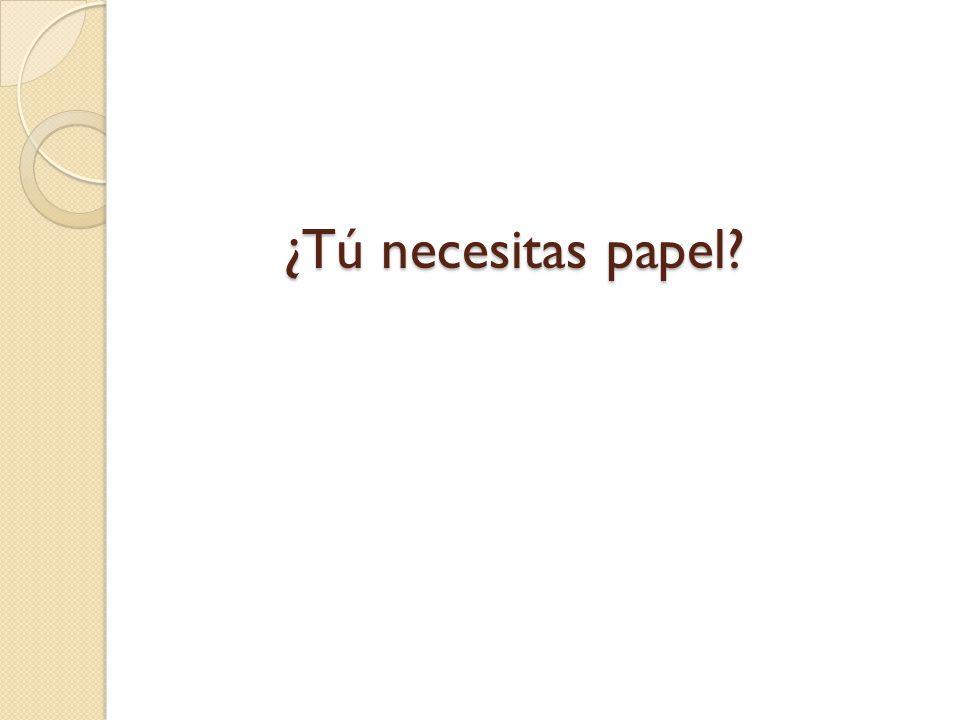 ¿Tú necesitas papel