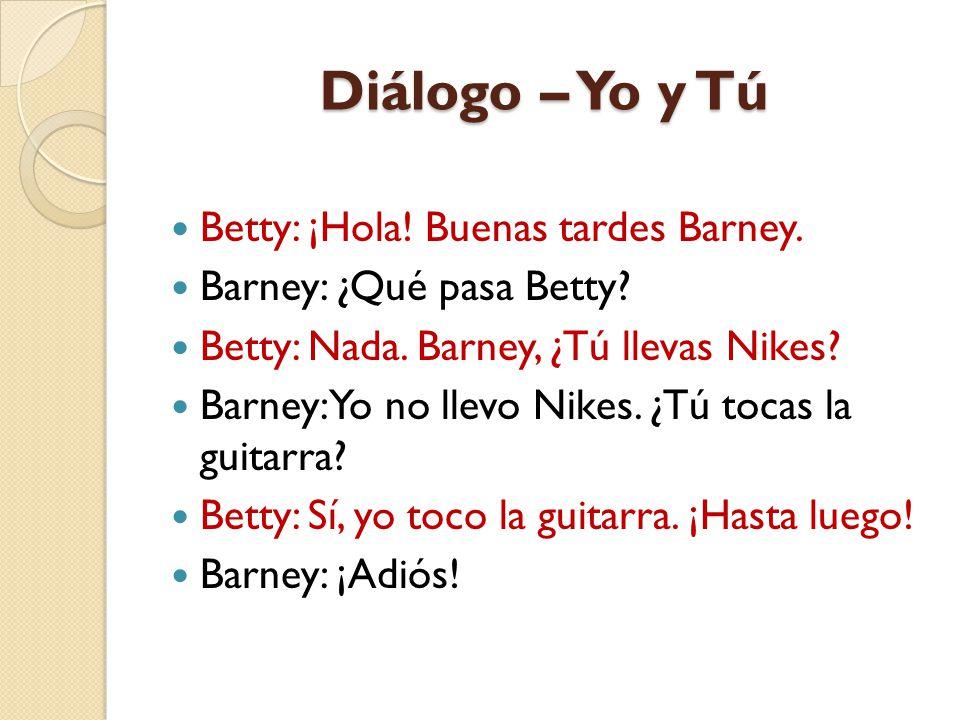 Diálogo – Yo y Tú Betty: ¡Hola! Buenas tardes Barney.