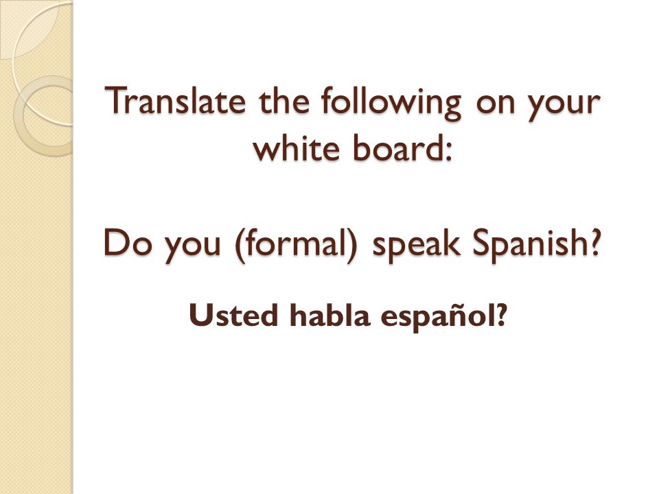 Translate the following on your white board: Do you (formal) speak Spanish
