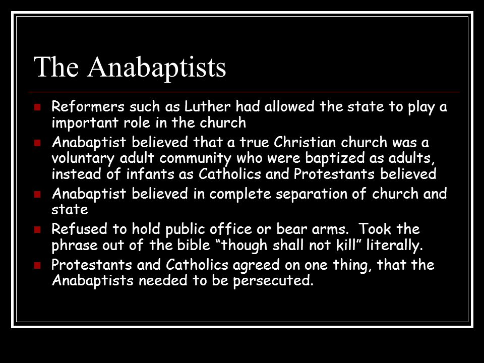 The Anabaptists Reformers such as Luther had allowed the state to play a important role in the church.