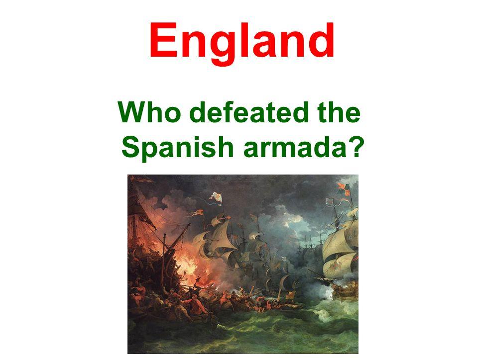 England Who defeated the Spanish armada