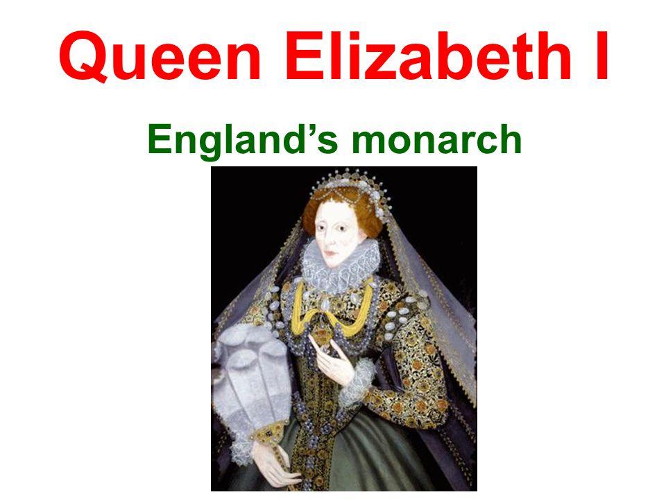 Queen Elizabeth I England's monarch