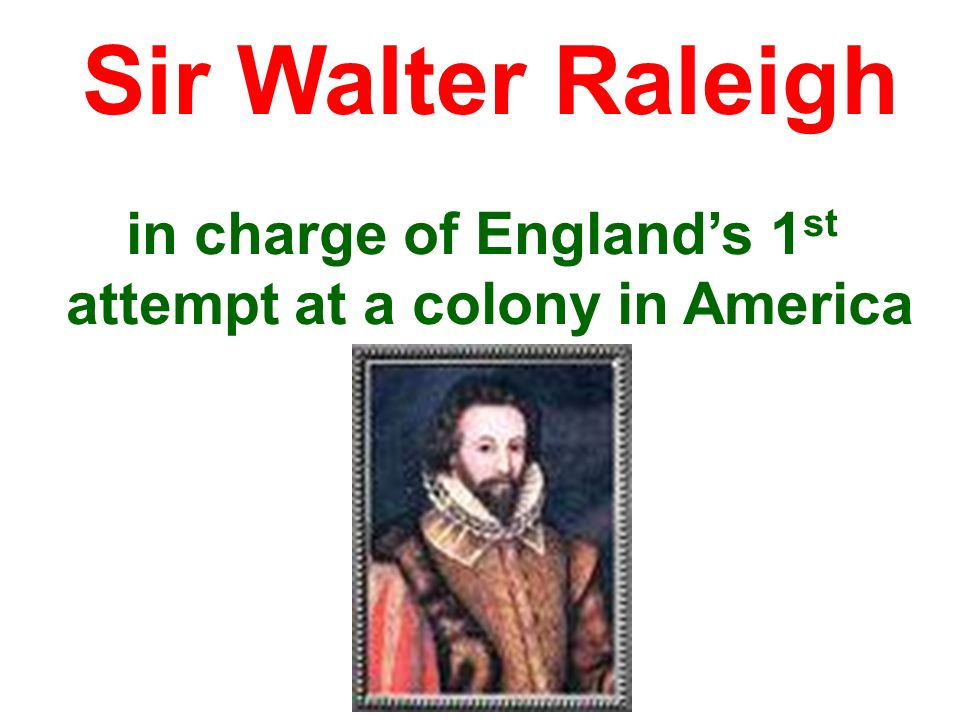 in charge of England's 1st attempt at a colony in America