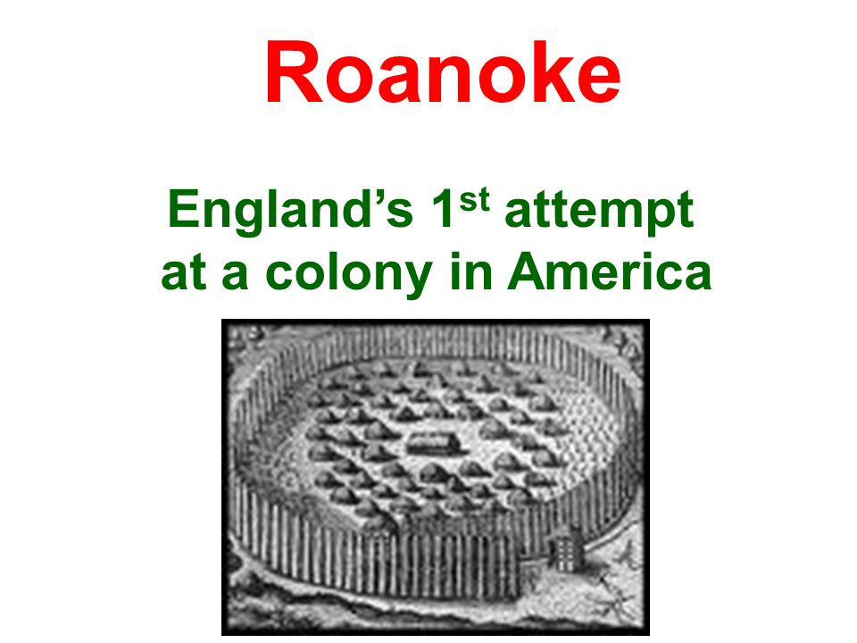 Roanoke England's 1st attempt at a colony in America