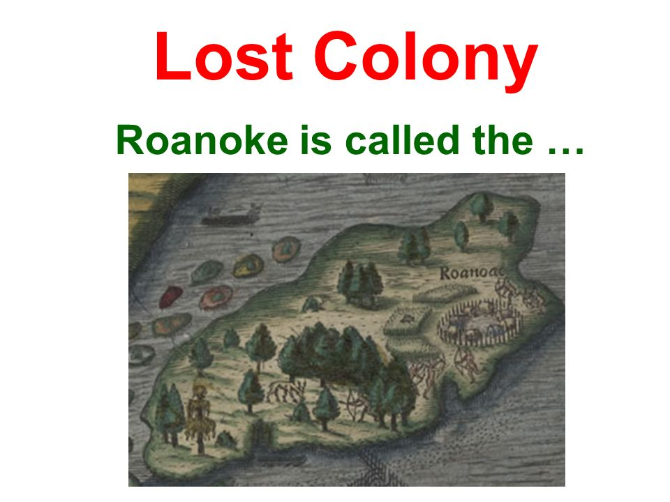 Lost Colony Roanoke is called the …