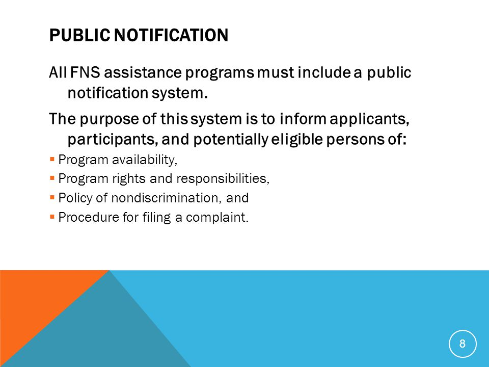 PUBLIC NOTIFICATION All FNS assistance programs must include a public notification system.