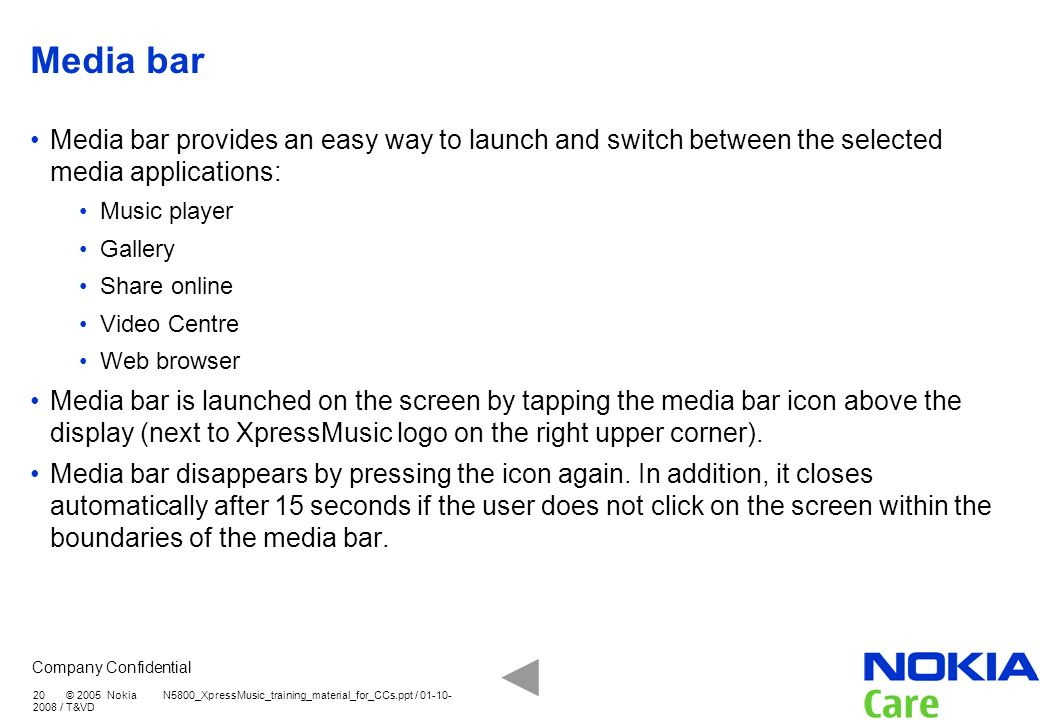 Media bar Media bar provides an easy way to launch and switch between the selected media applications: