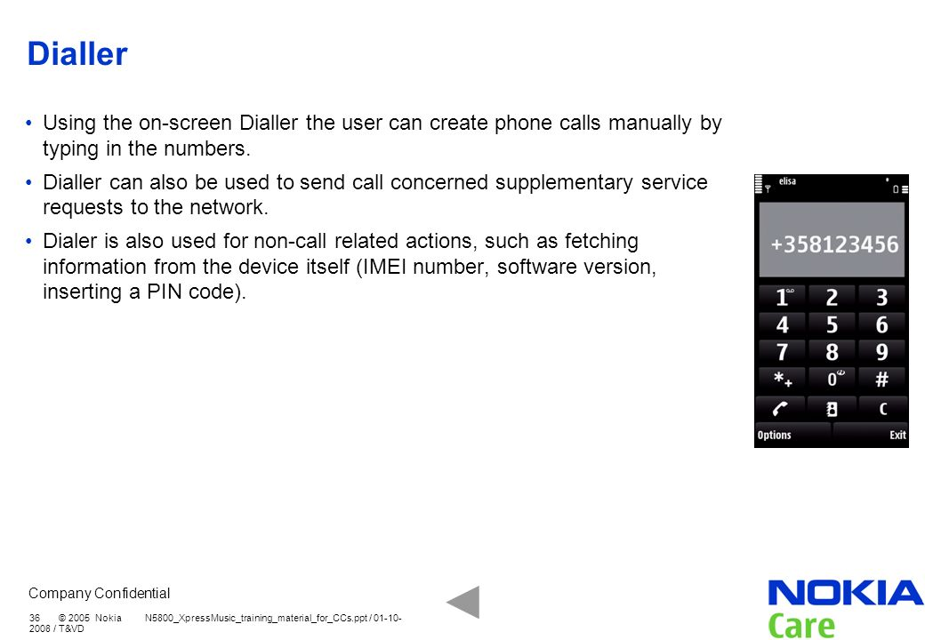 Dialler Using the on-screen Dialler the user can create phone calls manually by typing in the numbers.