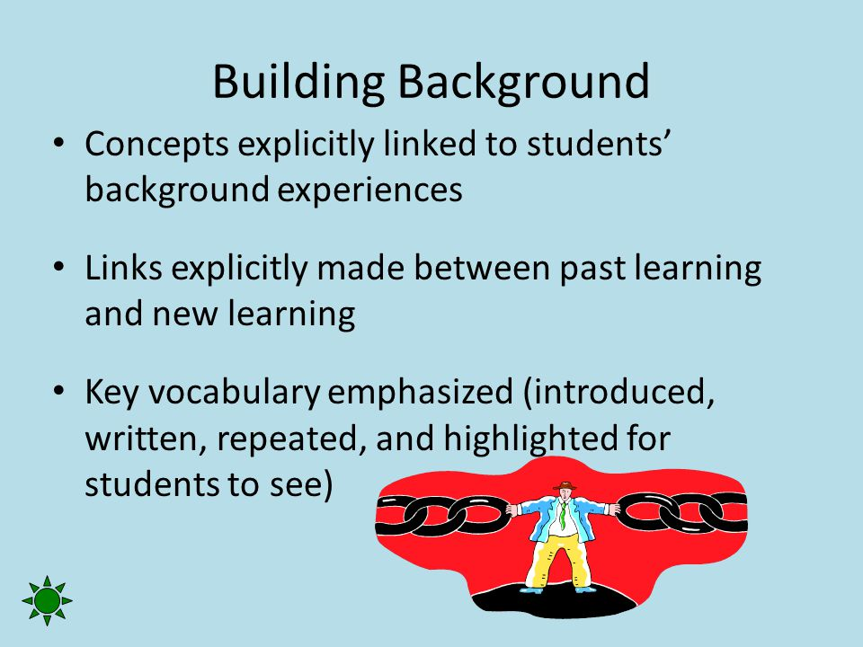 Building Background Concepts explicitly linked to students' background experiences. Links explicitly made between past learning and new learning.