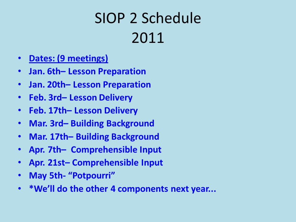 SIOP 2 Schedule 2011 Dates: (9 meetings) Jan. 6th– Lesson Preparation