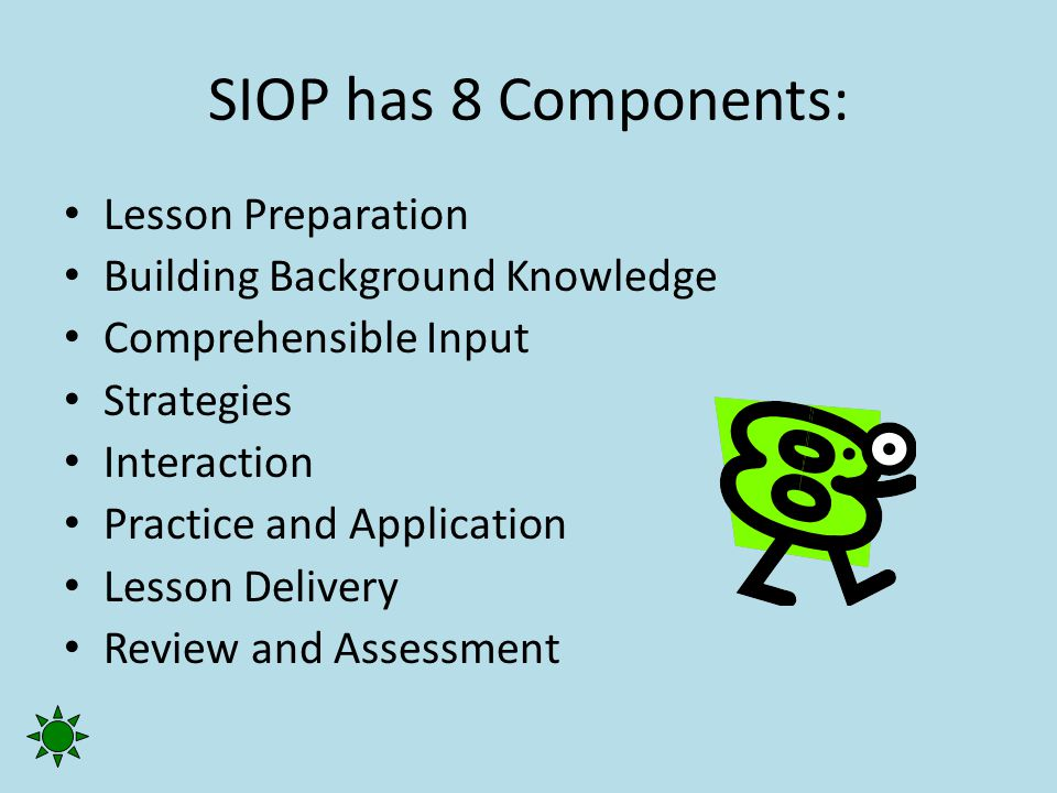 SIOP has 8 Components: Lesson Preparation