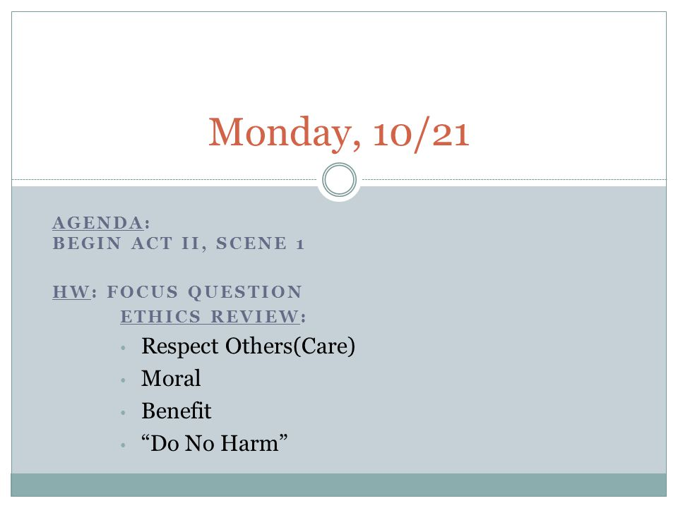 Monday, 10/21 Respect Others(Care) Moral Benefit Do No Harm