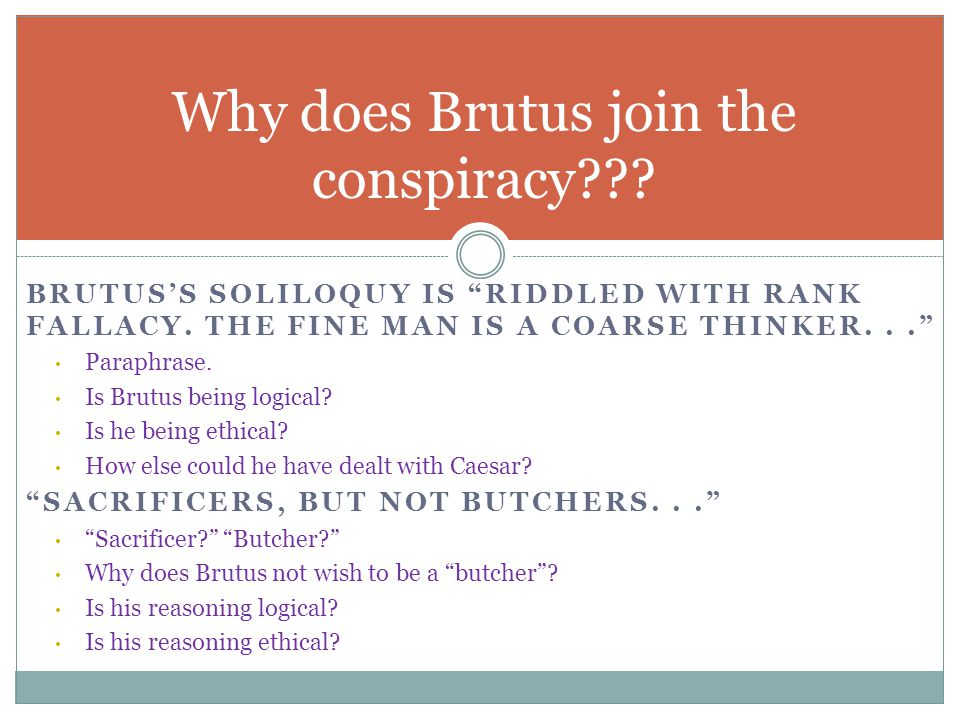 why did brutus join the conspiracy Why did cassius want brutus to join the conspiracy  cassius convinces brutus to join the conspiracy by writing a fake letter from the town to brutus saying that they want brutus instead of .