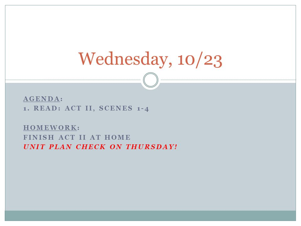 Wednesday, 10/23 Agenda: 1. Read: Act II, Scenes 1-4 Homework: