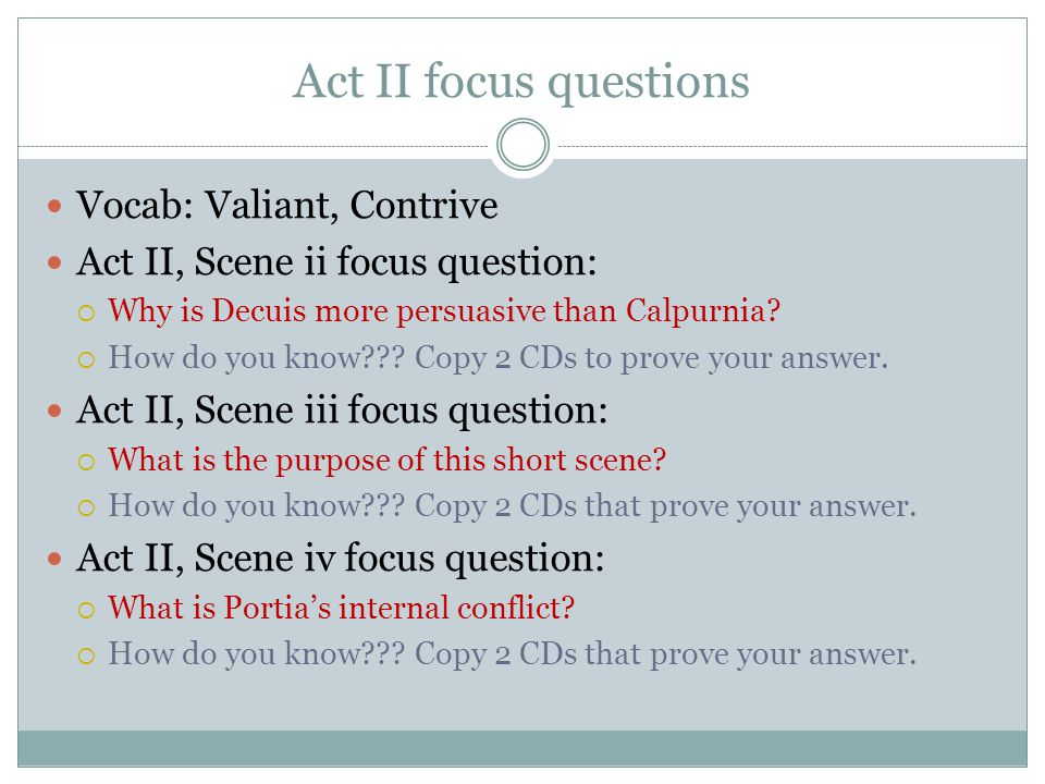 Act II focus questions Vocab: Valiant, Contrive