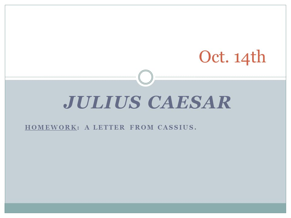 Julius Caesar Homework: A letter from Cassius.