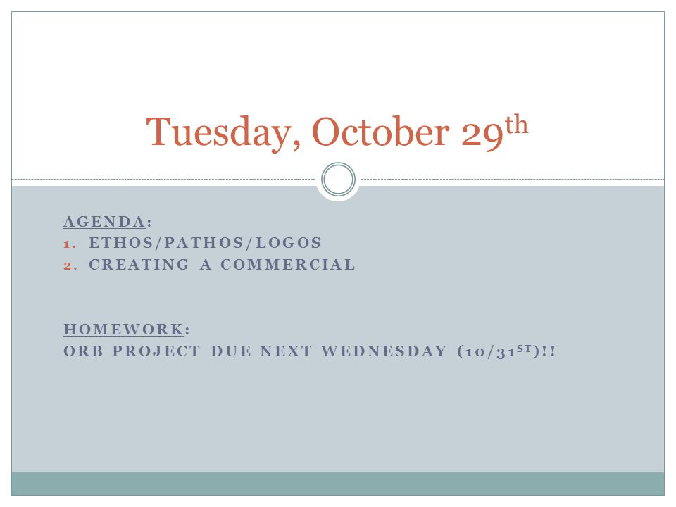 Tuesday, October 29th Agenda: Ethos/Pathos/Logos Creating a Commercial