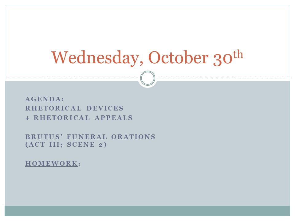 Wednesday, October 30th Agenda: Rhetorical devices