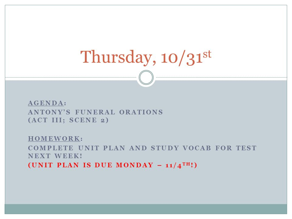 Thursday, 10/31st Agenda: Antony's funeral orations (Act III; Scene 2)