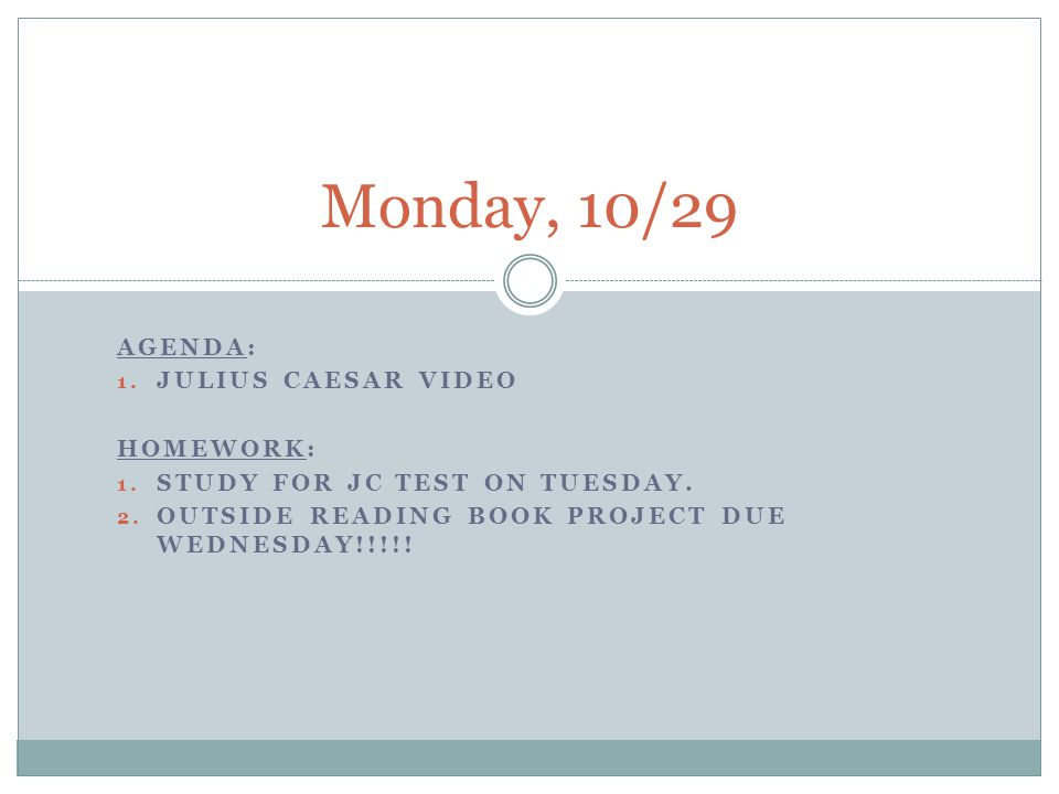 Monday, 10/29 Agenda: Julius Caesar Video Homework: