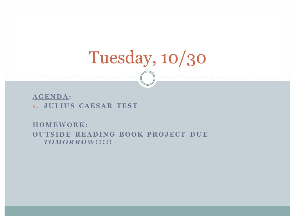 Tuesday, 10/30 Agenda: Julius Caesar Test Homework: