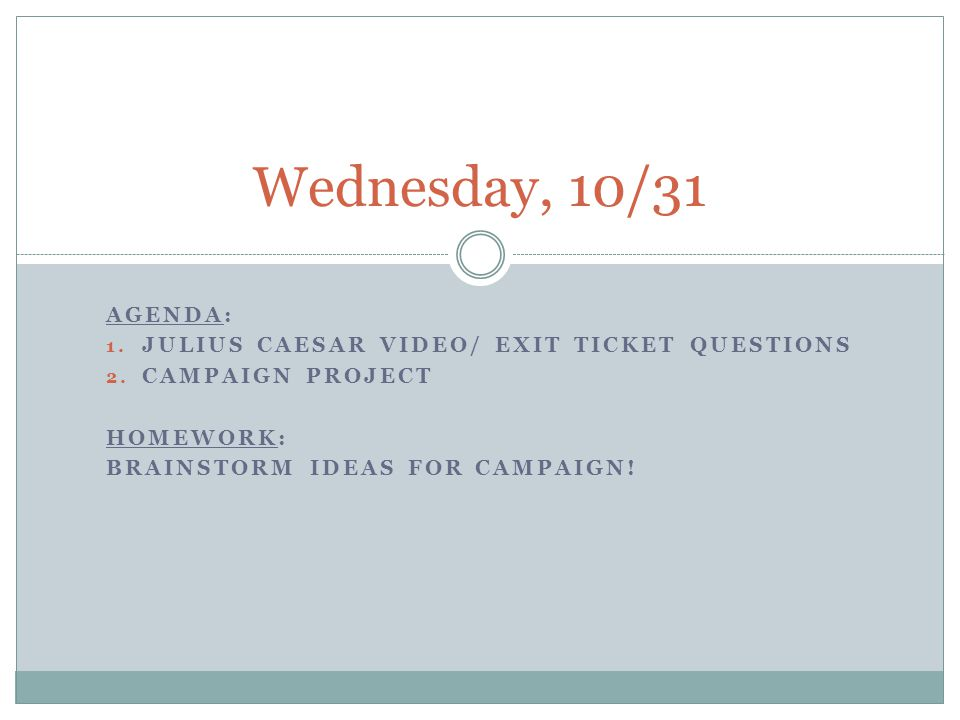 Wednesday, 10/31 Agenda: Julius Caesar Video/ Exit Ticket Questions