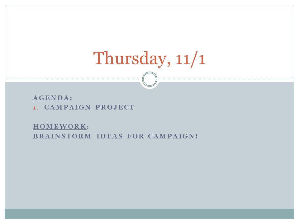 Agenda: Campaign Project Homework: Brainstorm ideas for Campaign!