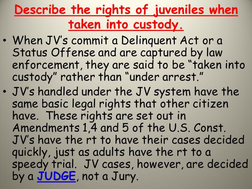 Describe the rights of juveniles when taken into custody.
