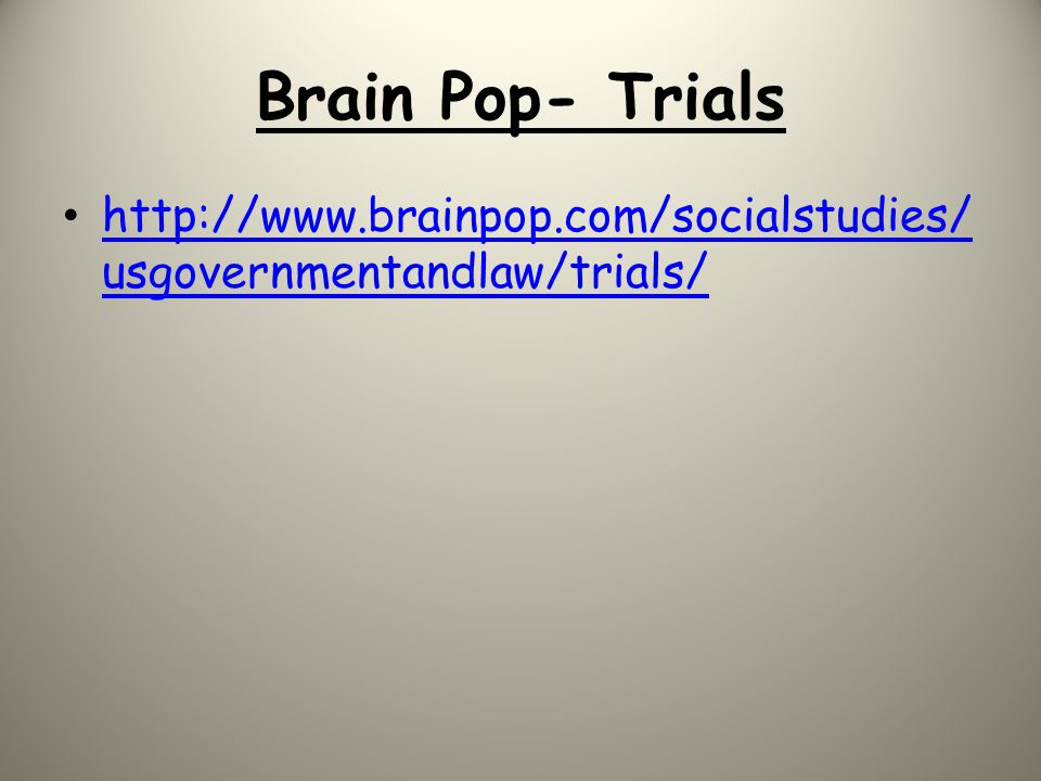 Brain Pop- Trials http://www.brainpop.com/socialstudies/usgovernmentandlaw/trials/