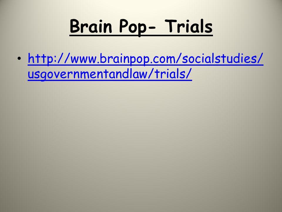 Brain Pop- Trials http://www.brainpop.com/socialstudies/usgovernmentandlaw/trials/