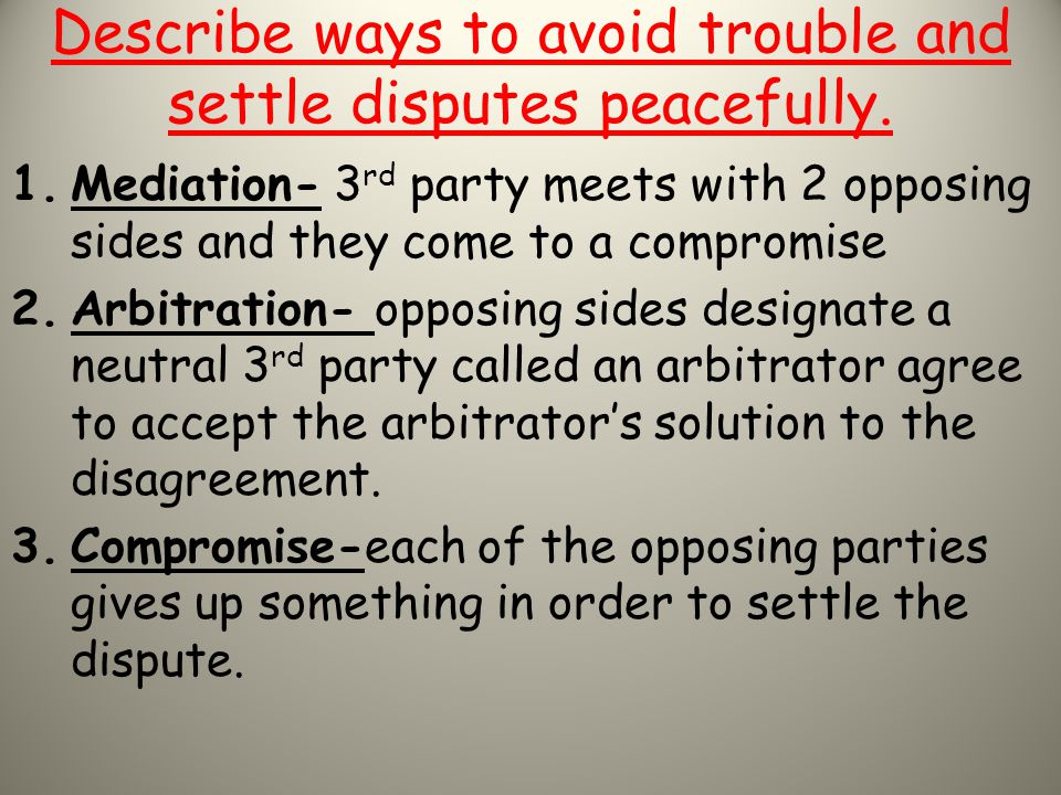 Describe ways to avoid trouble and settle disputes peacefully.