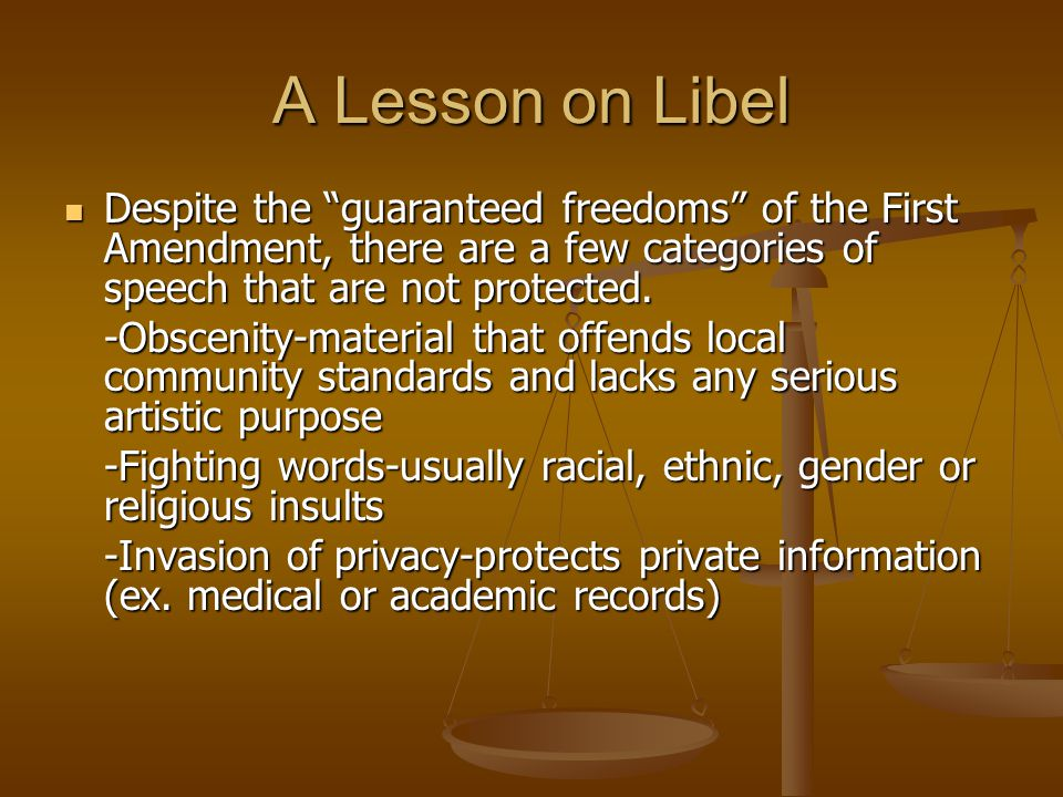 A Lesson on Libel Despite the guaranteed freedoms of the First Amendment, there are a few categories of speech that are not protected.