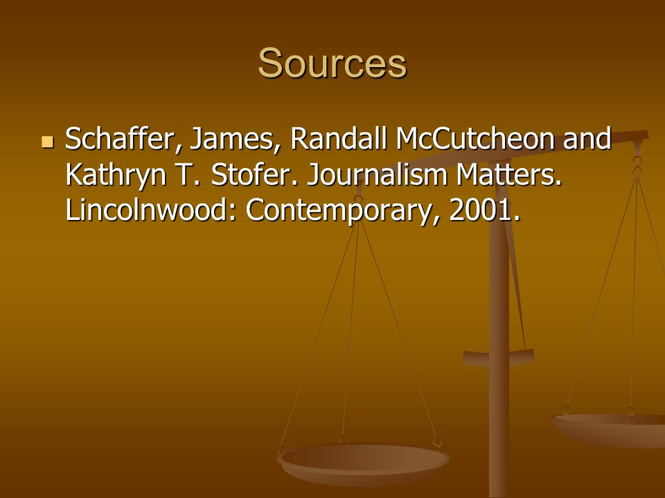 Sources Schaffer, James, Randall McCutcheon and Kathryn T.