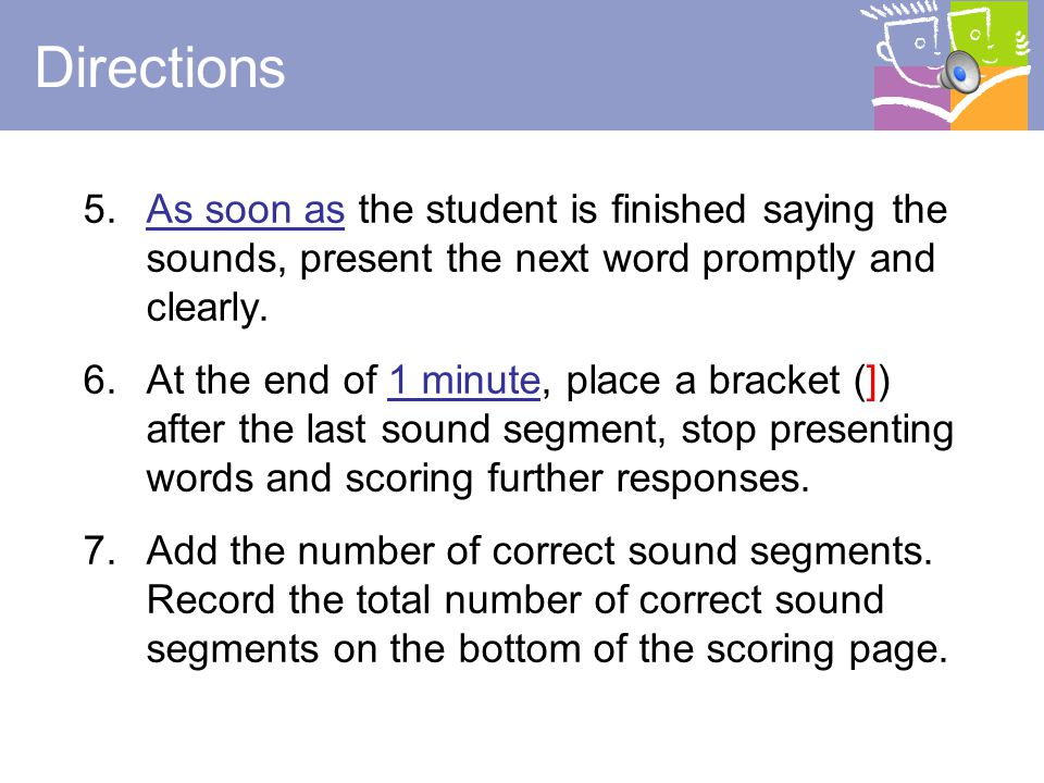 Directions As soon as the student is finished saying the sounds, present the next word promptly and clearly.