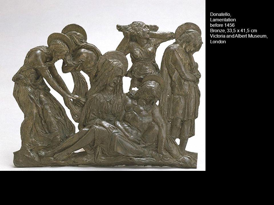 Donatello, Lamentation before 1456 Bronze, 33,5 x 41,5 cm Victoria and Albert Museum, London