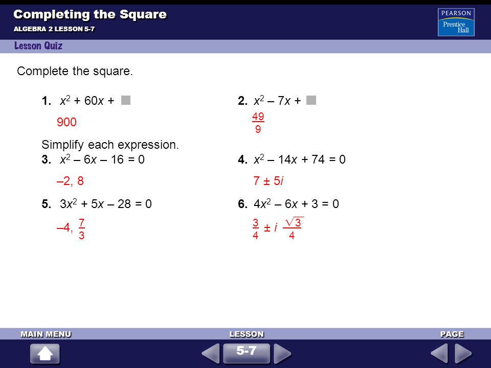 Simplify each expression. 3. x2 – 6x – 16 = 0 4. x2 – 14x + 74 = 0