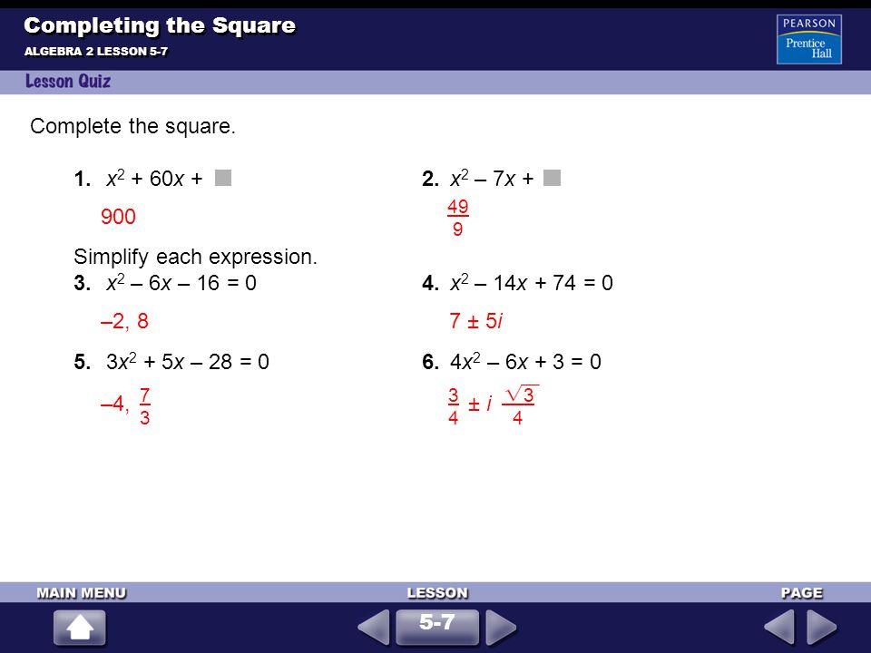 Simplify each expression. 3. x2 – 6x – 16 = 0 4. x2 – 14x + 74 = 0