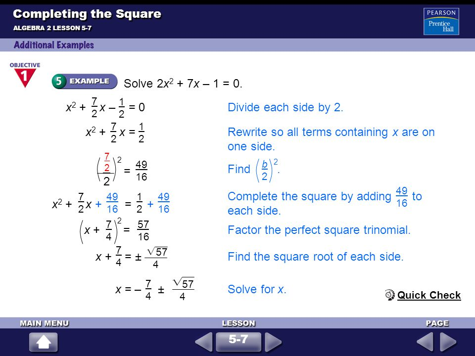 = Completing the Square Solve 2x2 + 7x – 1 = 0. x2 + x – = 0