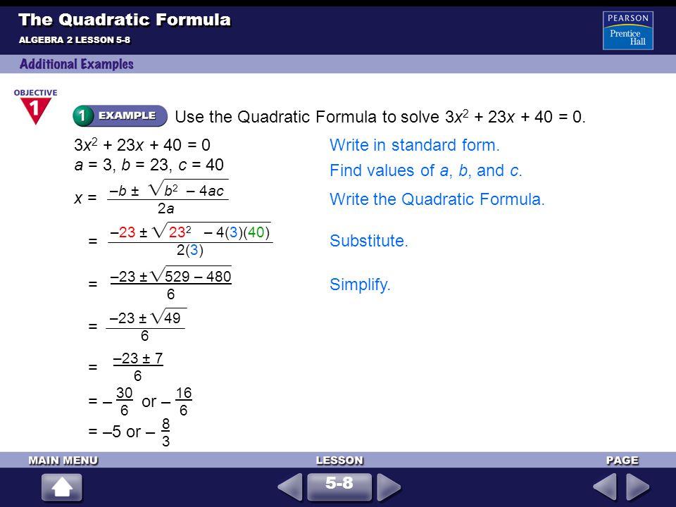 Use the Quadratic Formula to solve 3x2 + 23x + 40 = 0.