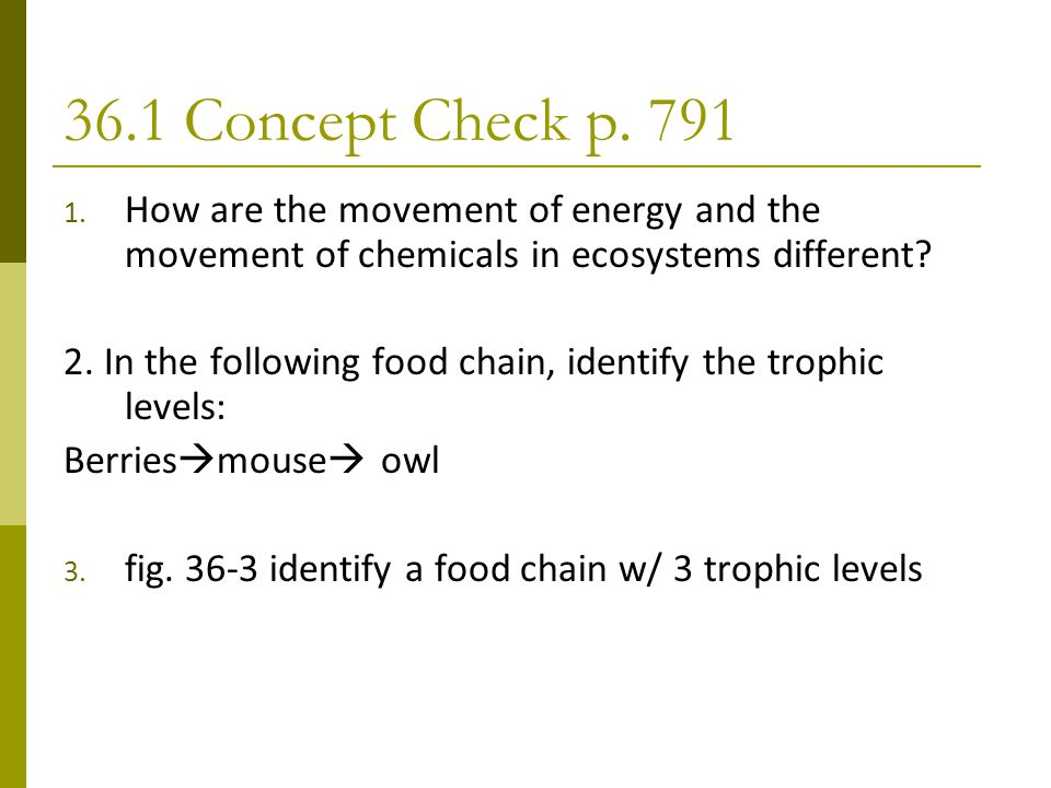 36.1 Concept Check p. 791 How are the movement of energy and the movement of chemicals in ecosystems different