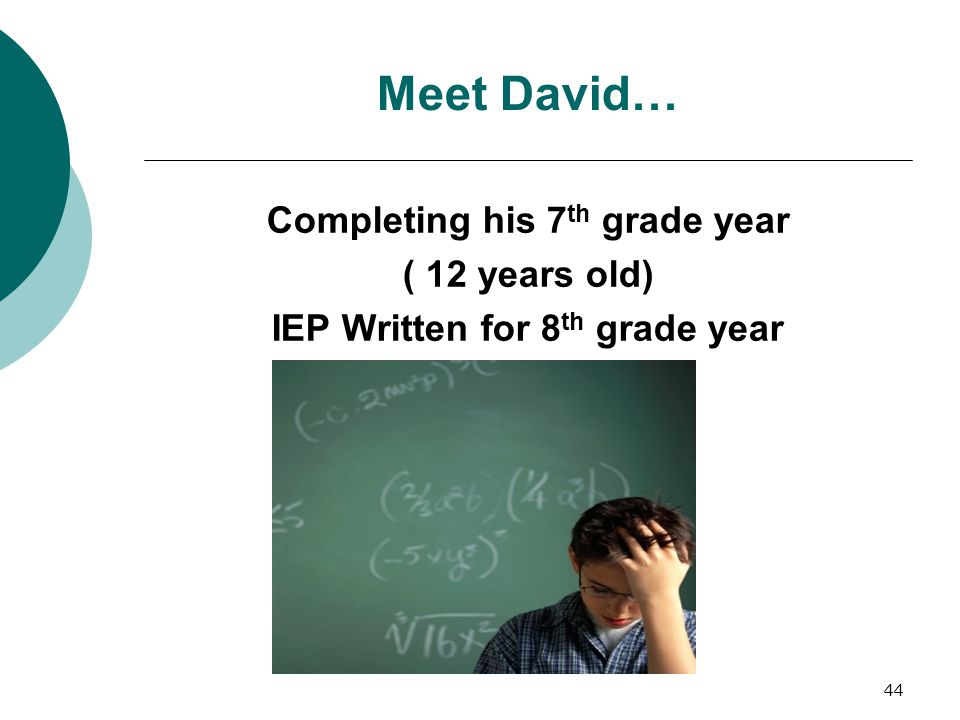 Completing his 7th grade year IEP Written for 8th grade year