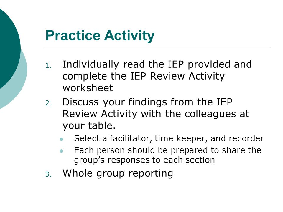 Practice Activity Individually read the IEP provided and complete the IEP Review Activity worksheet.