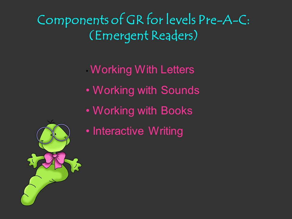 Components of GR for levels Pre-A-C: (Emergent Readers)