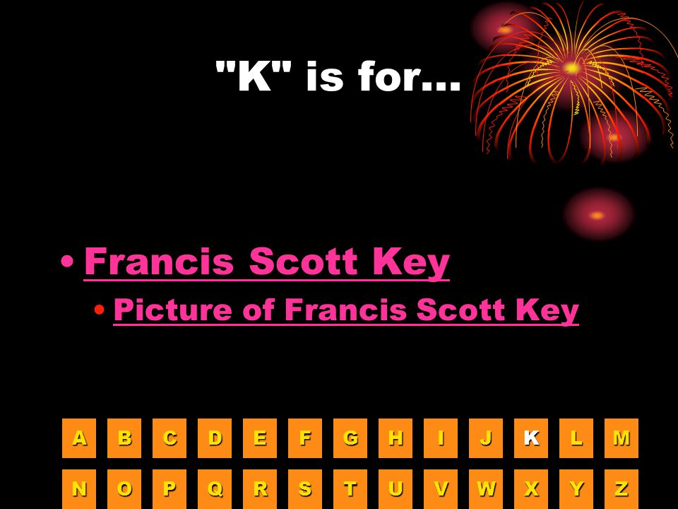 K is for... Francis Scott Key Picture of Francis Scott Key A B C D E