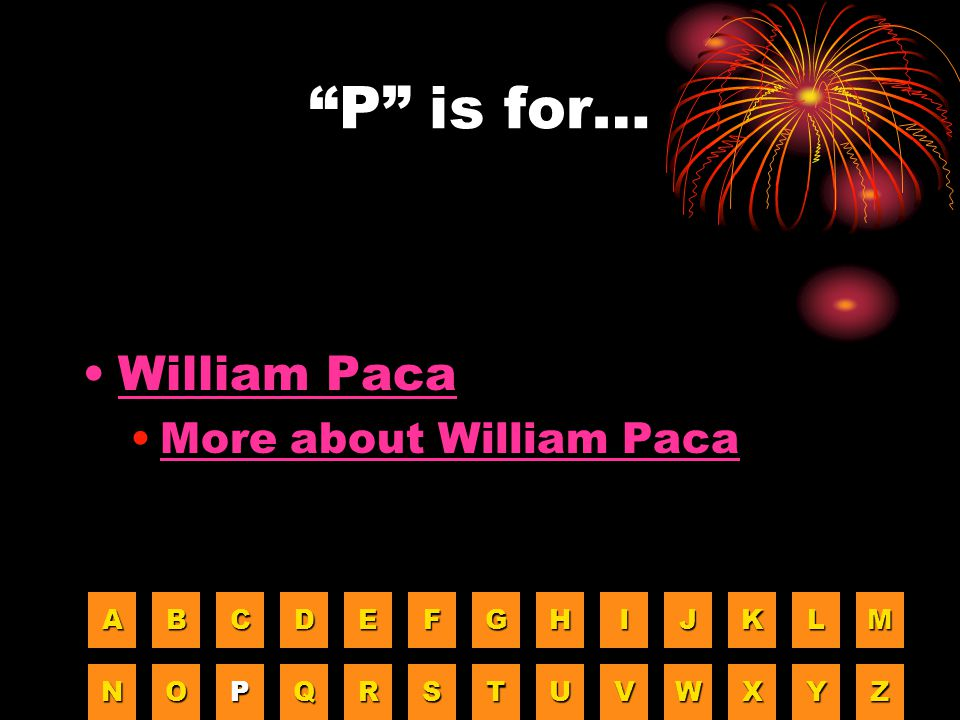 P is for… William Paca More about William Paca A B C D E F G H I J K