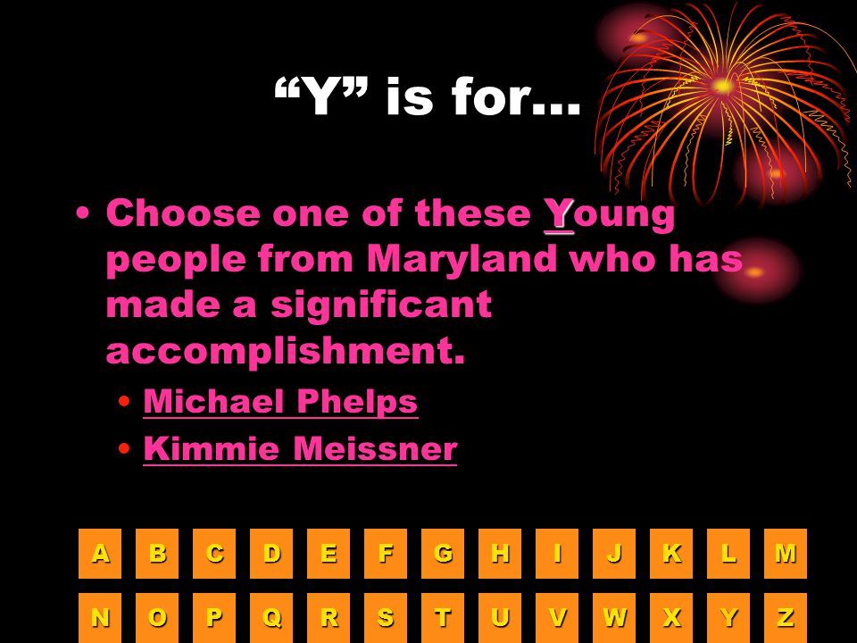Y is for… Choose one of these Young people from Maryland who has made a significant accomplishment.