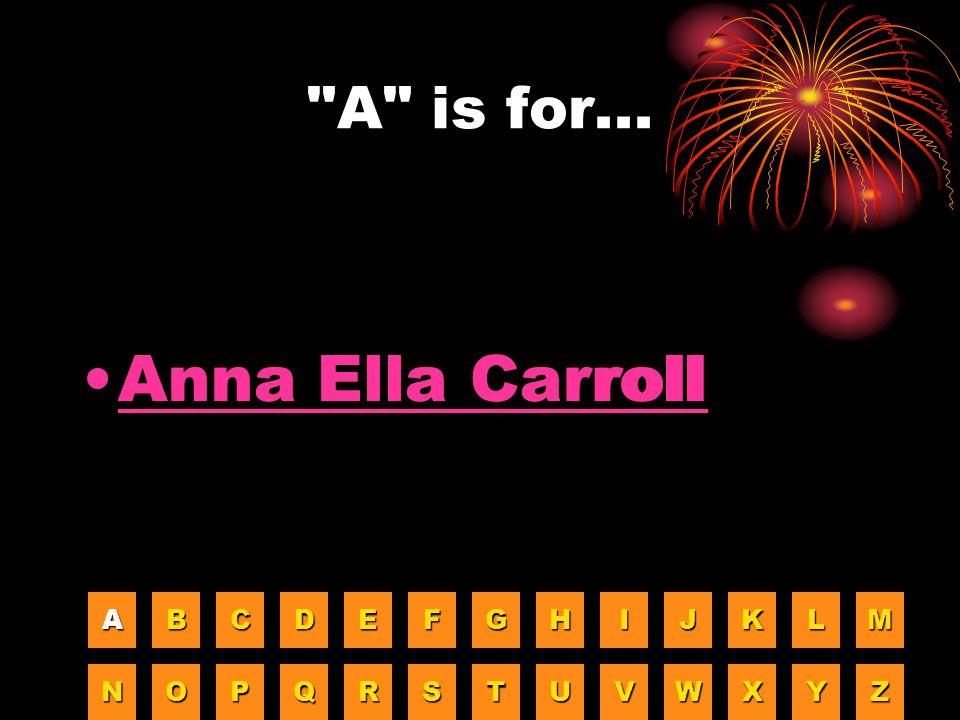 Anna Ella Carroll Anna Ella Carroll A is for... A B C D E F G H I J